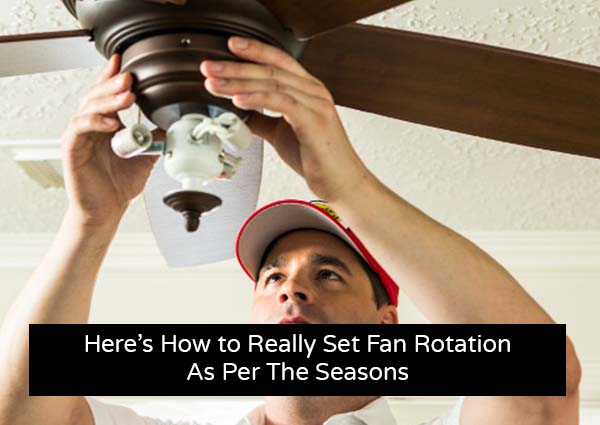 Here's How To Really Set Fan Rotation As Per The Seasons