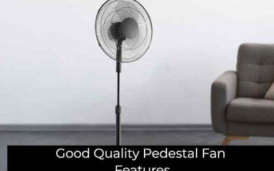 Good Quality Pedestal Fan Features