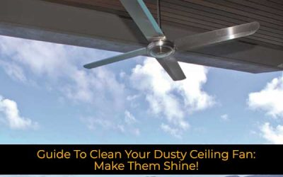 Guide To Clean Your Dusty Ceiling Fan: Make Them Shine!