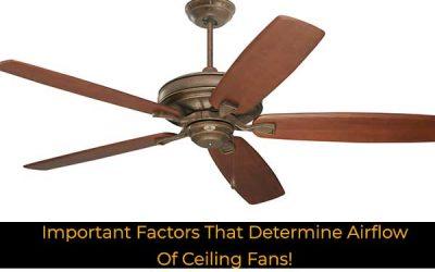 Important Factors That Determine Airflow Of Ceiling Fans!